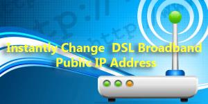 Change Broadband IP Address Instantly
